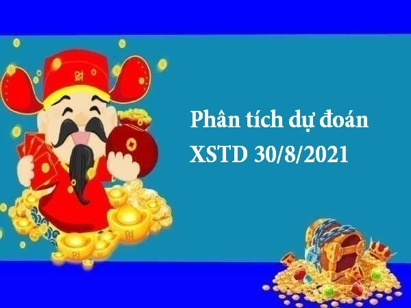 Phân tích dự đoán XSTD 30/8/2021 – Chốt số XSMB VIP