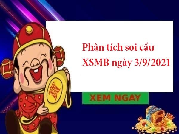 Phân tích soi cầu XSMB ngày 3/9/2021 hôm nay thứ 6